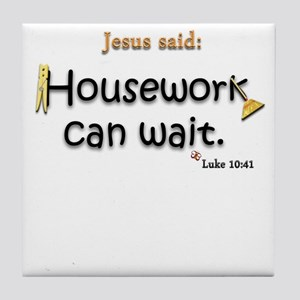 Jesus Said Housework Can Wait Tile Coaster