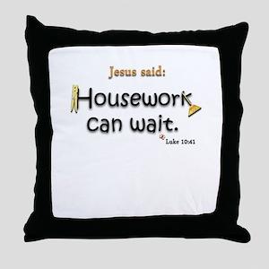 Jesus Said Housework Can Wait Throw Pillow