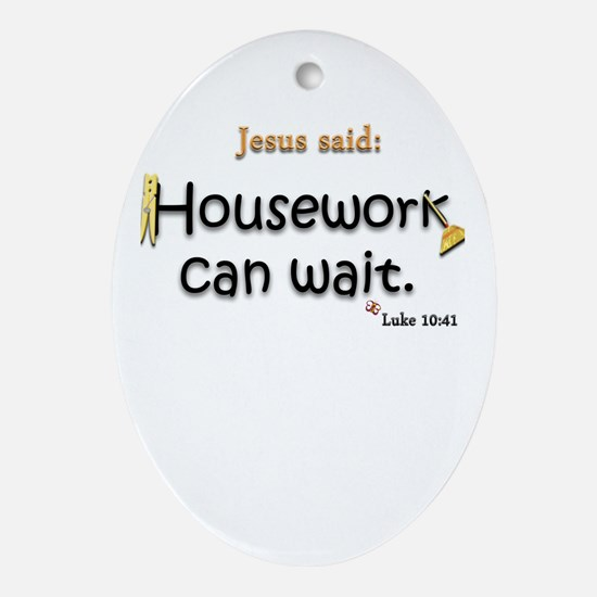 Jesus Said Housework Can Wait Oval Ornament