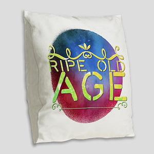 ripe old age Burlap Throw Pillow