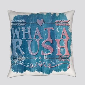 what a rush Everyday Pillow