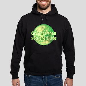 GREENER THAN YOU ARE DUDE Hoodie (dark)