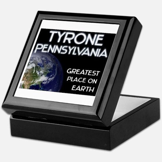 tyrone pennsylvania - greatest place on earth Keep