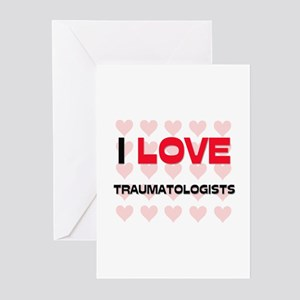 I LOVE TRAUMATOLOGISTS Greeting Cards (Pk of 10)