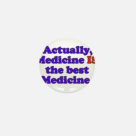Actually Medicine IS the best Medicine Mini Button