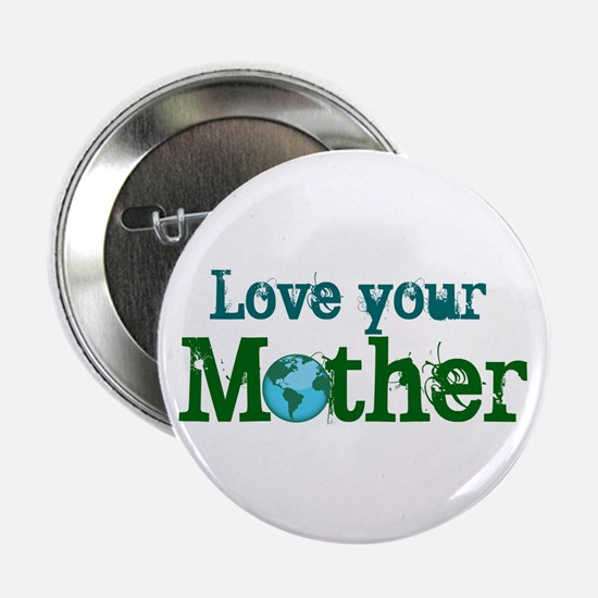 """Love your Mother 2.25"""" Button"""