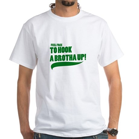 Feel Free To Hook A Brotha Up! White T-Shirt