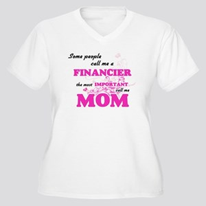 Some call me a Financier, the mo Plus Size T-Shirt