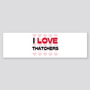 I LOVE THATCHERS Bumper Sticker