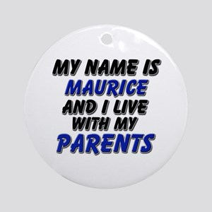 my name is maurice and I live with my parents Orna