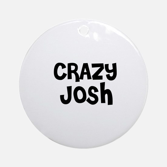 CRAZY JOSH Ornament (Round)