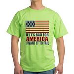 I want it to fail Green T-Shirt