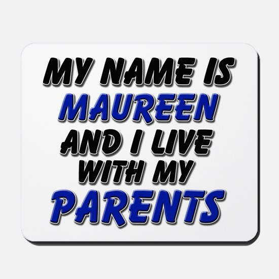 my name is maureen and I live with my parents Mous