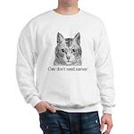 cats don't need names Sweatshirt