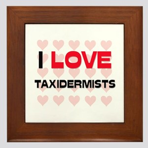 I LOVE TAXIDERMISTS Framed Tile