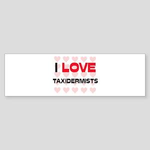 I LOVE TAXIDERMISTS Bumper Sticker