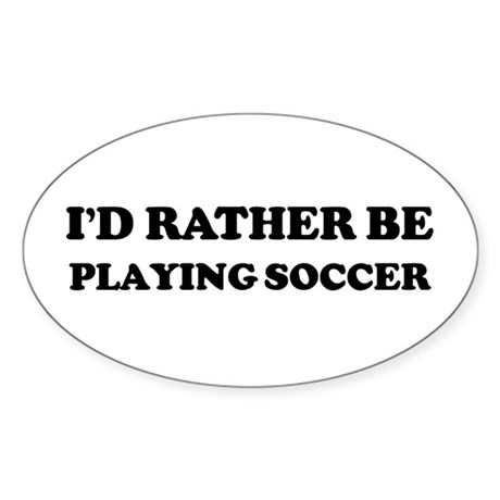 Rather be Playing Soccer Oval Sticker