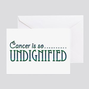 Cancer is so Undignified Greeting Card