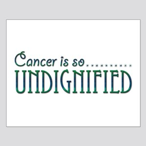 Cancer is so Undignified Small Poster