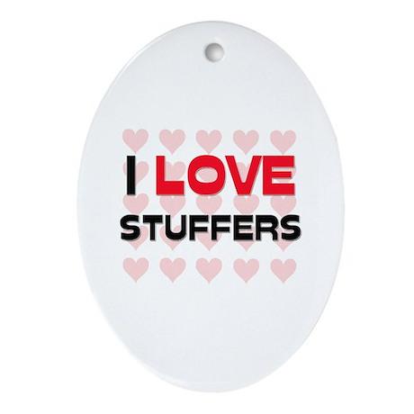 I LOVE STUFFERS Oval Ornament
