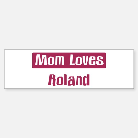 Mom Loves Roland Bumper Bumper Bumper Sticker