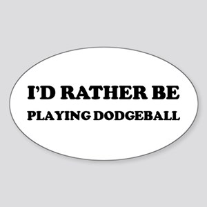 Rather be Playing Dodgeball Oval Sticker