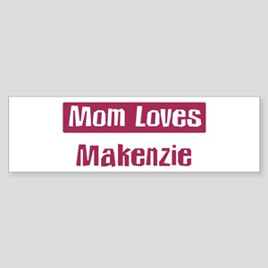 Mom Loves Makenzie Bumper Sticker