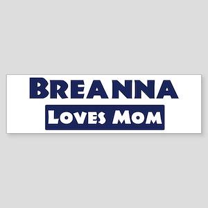 Breanna Loves Mom Bumper Sticker