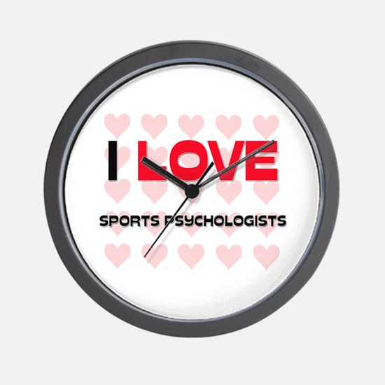 I LOVE SPORTS PSYCHOLOGISTS Wall Clock