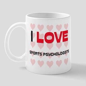 I LOVE SPORTS PSYCHOLOGISTS Mug