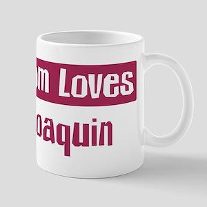 Mom Loves Joaquin Mug