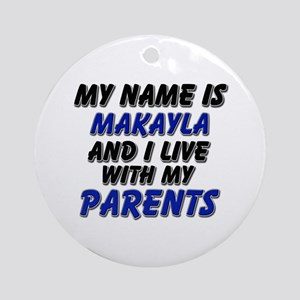 my name is makayla and I live with my parents Orna