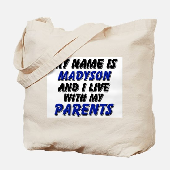 my name is madyson and I live with my parents Tote