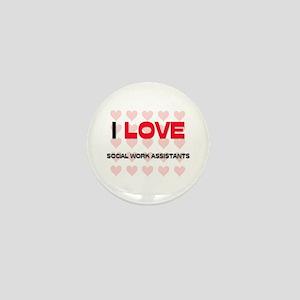 I LOVE SOCIAL WORK ASSISTANTS Mini Button