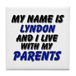 my name is lyndon and I live with my parents Tile