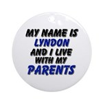 my name is lyndon and I live with my parents Ornam