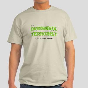 I'm An Environmental Terrorist... Light T-Shirt