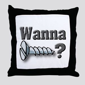 Wanna Screw? Throw Pillow