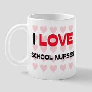 I LOVE SCHOOL NURSES Mug