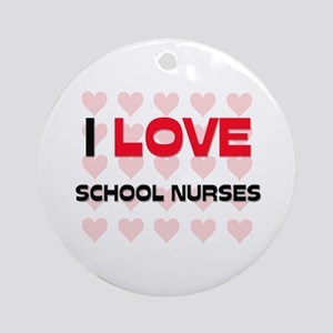 I LOVE SCHOOL NURSES Ornament (Round)