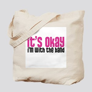 It's Okay, I'm With the Band Tote Bag