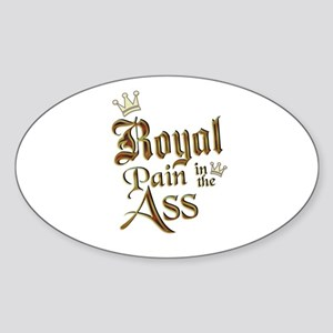 Royal Pain in the Ass Oval Sticker