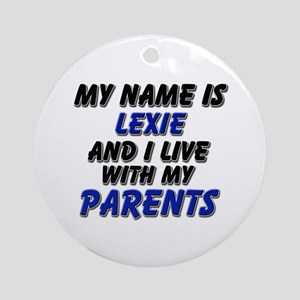 my name is lexie and I live with my parents Orname