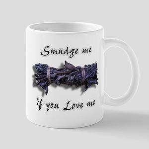 """""""Smudge me if you Love me"""" Mug"""