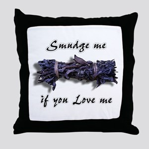 """""""Smudge me if you Love me"""" Throw Pillow"""