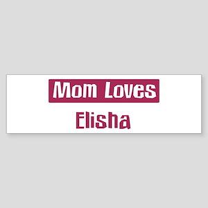 Mom Loves Elisha Bumper Sticker