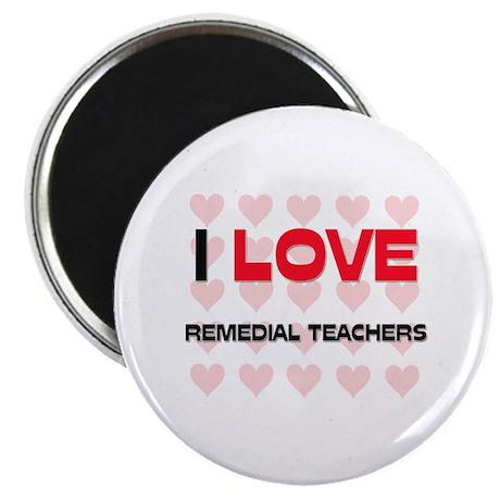 """I LOVE REMEDIAL TEACHERS 2.25"""" Magnet (10 pack)"""