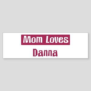 Mom Loves Danna Bumper Sticker