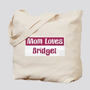 Mom Loves Bridget Tote Bag