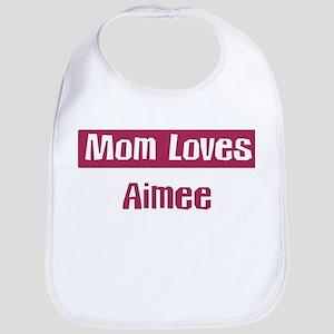 Mom Loves Aimee Bib